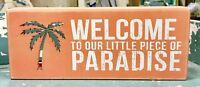 """WELCOME TO OUR LITTLE PIECE OF PARADISE Primitives by Kathy Box Sign, 4"""" x 10"""""""