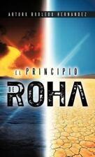 El Principio de Roha by Arturo Robledo Hern�Ndez (2013, Hardcover)