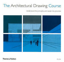 The Architectural Drawing Course: Understand the Principles and Master the...