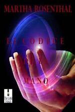 El Codice de la Mano : Todo Est� en Tus Manos by Martha Rosenthal (2012,...