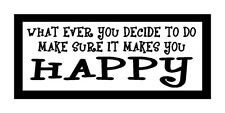 What Ever You Decide To Do Make Sure It Makes You Happy Gift Magnet Fridge Car