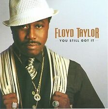 You Still Got It * by Floyd Taylor (CD, Oct-2007, Malaco)