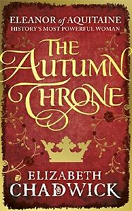 The Autumn Throne (Eleanor of Aquitaine trilogy) by Elizabeth Chadwick Book The