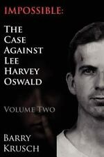 Impossible : The Case Against Lee Harvey Oswald (Volume Two) by Barry Krusch...