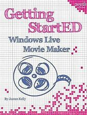 Getting StartED with Windows Live Movie Maker by Floyd Kelly, James