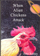 When Alien Chickens Attack by Ross Aubrey Llafeht Publishing