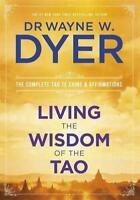 Living the Wisdom of the Tao: The Complete Tao Te Ching and Affirmations by Dyer