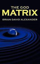 The God Matrix by Brian David Alexander (2009, Paperback)