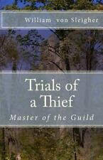 Master of the Guild Ser.: Trials of a Thief : Master of the Guild by William...