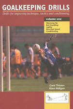 Goalkeeping Drills, Volume One: Drills for Improving Technique, Tactics and...