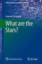Undergraduate Lecture Notes in Physics: What Are the Stars? by Ganesan...