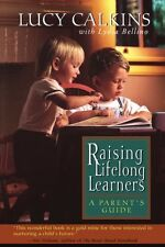 Raising Lifelong Learners: A Parents Guide by Lucy Calkins