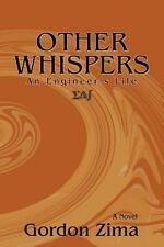 Other Whispers, an Engineer's Life : A Novel by Gordon Zima (2014, Paperback)