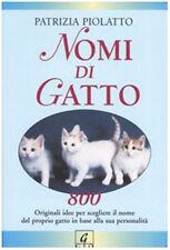 Nomi di gatto - Patrizia Piolatto - Libro nuovo in Offerta!
