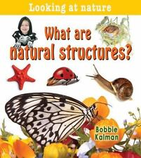 What Are Natural Structures? (Looking at Nature) Kalman, Bobbie Library Binding