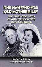 The Man Who Was Old Mother Riley - The Lives and Films of Arthur Lucan and Kitty