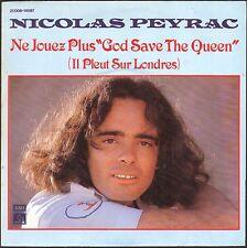 NICOLAS PEYRAC NE JOUEZ PLUS GOD SAVE THE QUEEN 45T SP 1978 PATHE 14.597