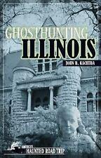 Ghosthunting Illinois: By Kachuba, John B.