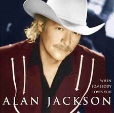 ALAN JACKSON WHEN SOMEBODY LOVES YOU CD NEW