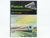 Focus: The Railroad in Transition by Robert S. Carper ©1971 HC Book