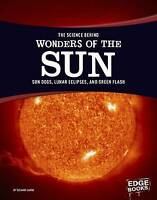 The Science Behind Wonders of the Sun: Sun Dogs, Lunar Eclipses, and Green...