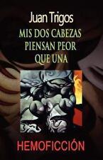 Mis DOS cabezas piensan peor que Una by Juan Trigos (2010, Paperback)