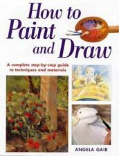 How to Paint and Draw : A Complete Step-by-Step Guide to Techniques and Material