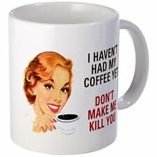11oz mug I HAVEN'T HAD MY Coffee mug YET D