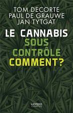 le cannabis sous contôle   comment ? Decorte  Tom   De Grauwe  Paul   Tytgat  Ja