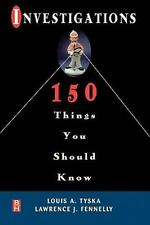 Investigations 150 Things You Should Know by Louis A. Tyska and Lawrence J....