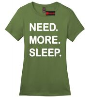 Need More Sleep Funny Ladies Soft T Shirt Gift College Tee Z4