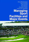 NEW Managing Sport Facilities and Major Events by Hans Westerbeek