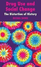 Drug Use and Social Change: The Distortion of History by Shiner, M.