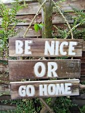 Fair Trade Hand Made Wooden Be Nice Or Go Home Wall Art Hanging Plaque Sign