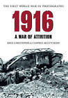 1916 The First World War in Photographs: A War of Attrition by John Christopher