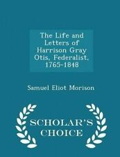 The Life and Letters of Harrison Gray Otis, Federalist, 1765-1848 9781298468178