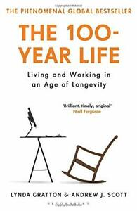The 100-Year Life: Living and Working in an Age of Longevity by Scott, Andrew,Gr