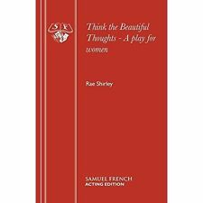 Think the Beautiful Thoughts - A play for women-ExLibrary