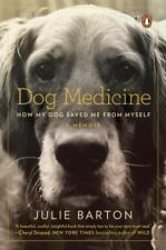 Dog Medicine: How My Dog Saved Me from Myself - Acceptable - Barton, Julie -