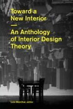 Toward a New Interior : An Anthology of Interior Design Theory by Lois Weinthal