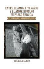 Entre el Amor Literario y el Amor Humano en Pablo Neruda : El Juego de Las...
