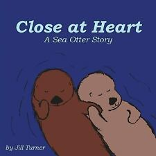 Close at Heart : A Sea Otter Story by Jill Turner (2015, Paperback)