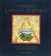Secret Language of Symbols : A Visual Key to Symbols and Their Meanings by David