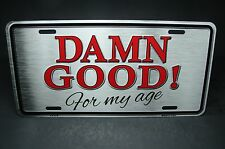 DAMN GOOD  METAL ALUMINUM CAR LICENSE PLATE TAG SENIOR CITIZEN RETIRED