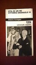 A. Consiglio ***VITA DI UN RE: VITTORIO EMANUELE III*** - Ed. Cappelli, 1970