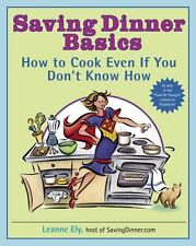 Saving Dinner Basics: How to Cook Even If You Dont Know How by Leanne Ely