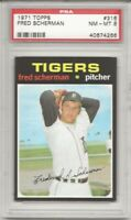 SET BREAK -1971 TOPPS # 316 FRED SCHERMAN, DETROIT TIGERS, PSA 8 NM-MT, L@@K !