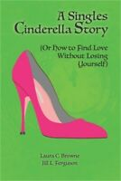 A Singles Cinderella Story: (Or How to Find Love Without Losing Yourself) (Paper