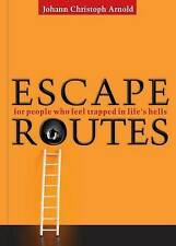 Escape Routes: For People Who Feel Trapped in Life S Hells, Arnold, Johann Chris
