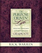 The Purpose Driven Life Selected Thoughts and Scriptures for the Graduate, Rick